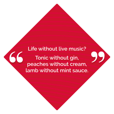 Life without music? Tonic without gin, peaches without cream, lamb without mint sauce.