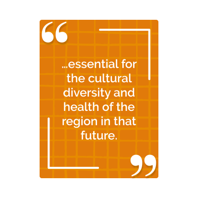 ...essential for the cultural diversity and health of the region in that future.